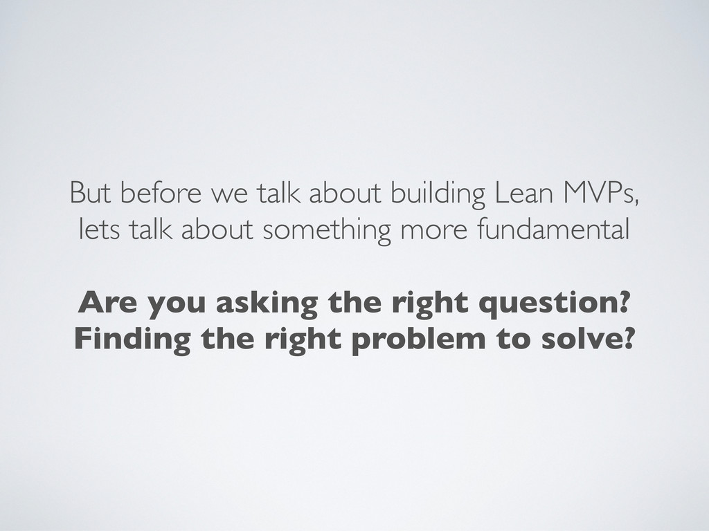But before we talk about building Lean MVPs, le...