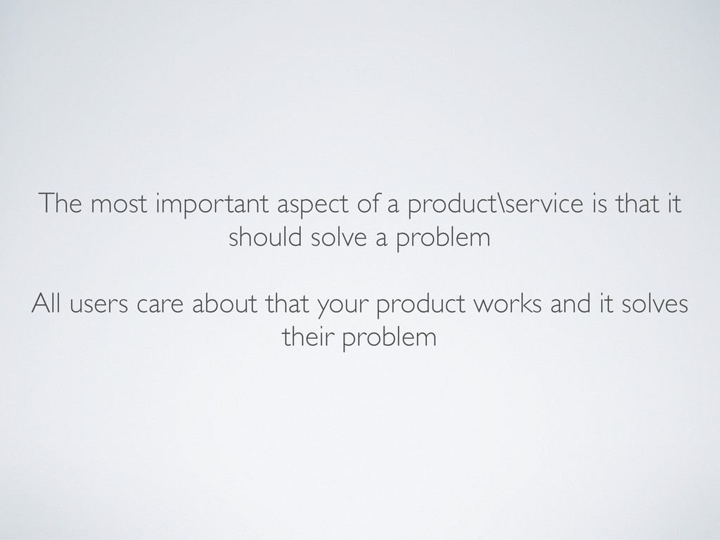 The most important aspect of a product\service ...