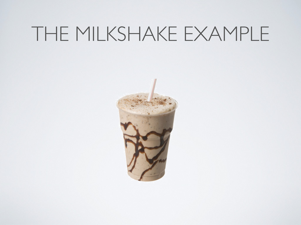 THE MILKSHAKE EXAMPLE