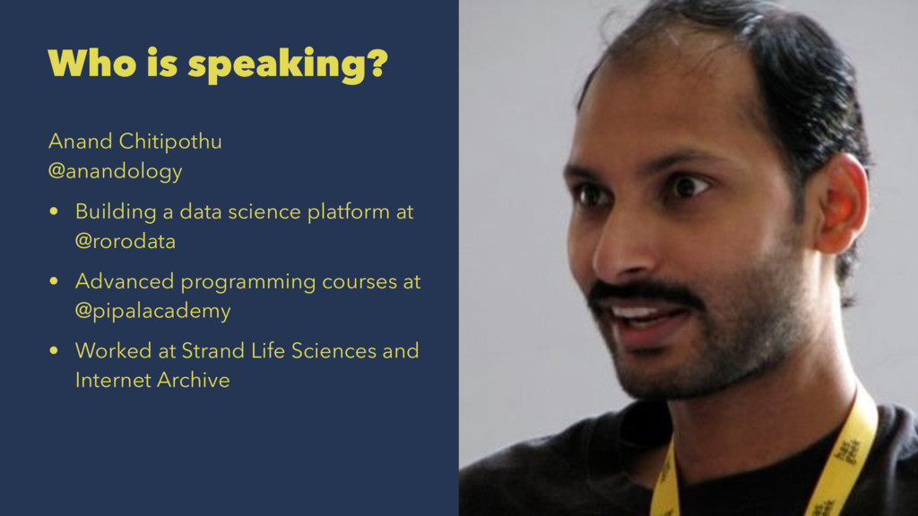 Who is speaking? Anand Chitipothu @anandology •...