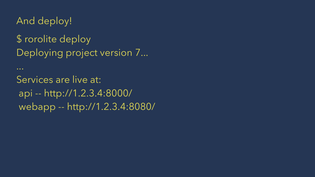 And deploy! $ rorolite deploy Deploying project...