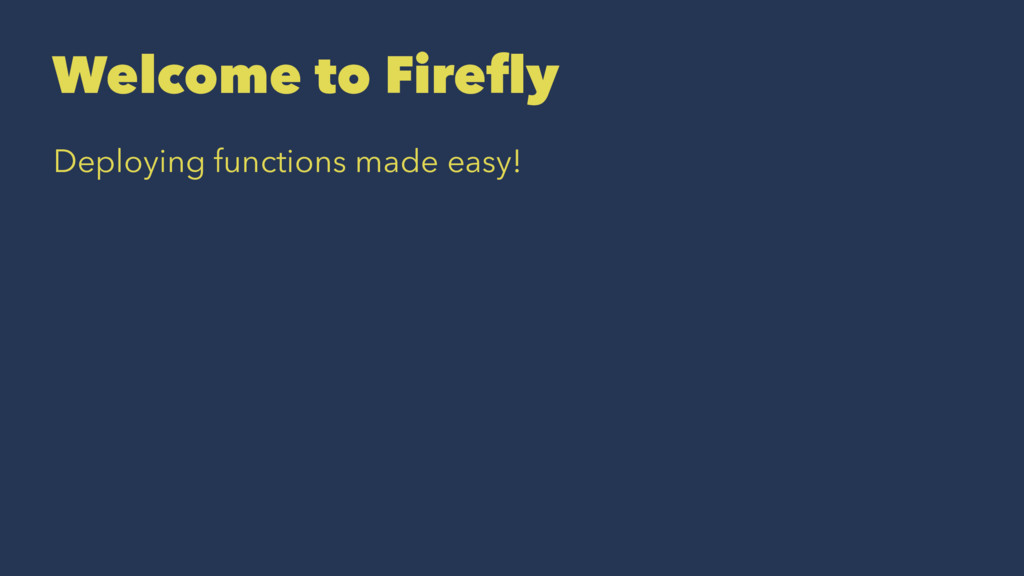 Welcome to Firefly Deploying functions made eas...