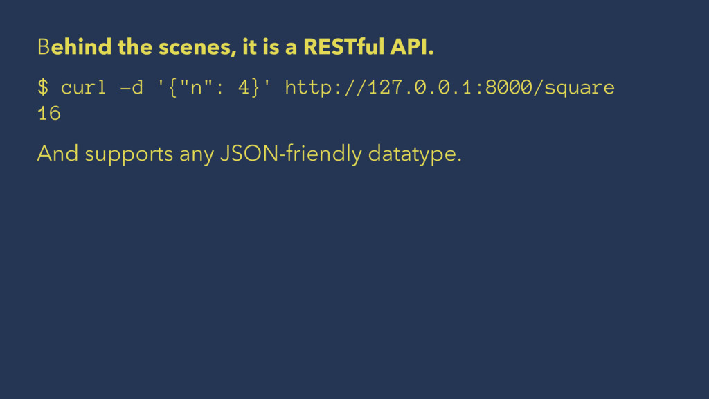 Behind the scenes, it is a RESTful API. $ curl ...