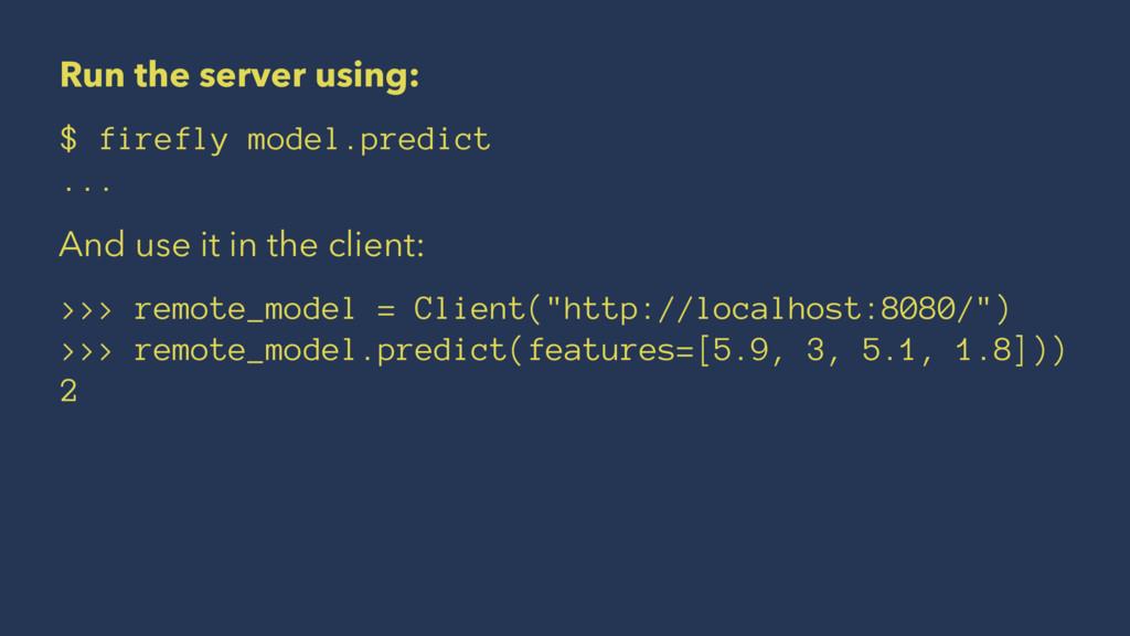 Run the server using: $ firefly model.predict ....