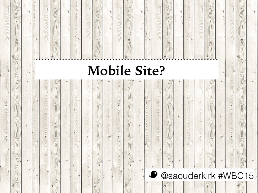 @saouderkirk #WBC15 Mobile Site?