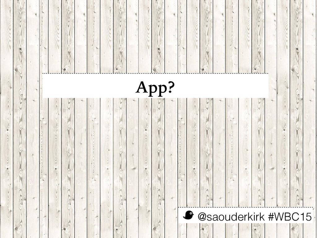 @saouderkirk #WBC15 App?