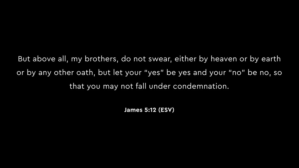 But above all, my brothers, do not swear, eithe...
