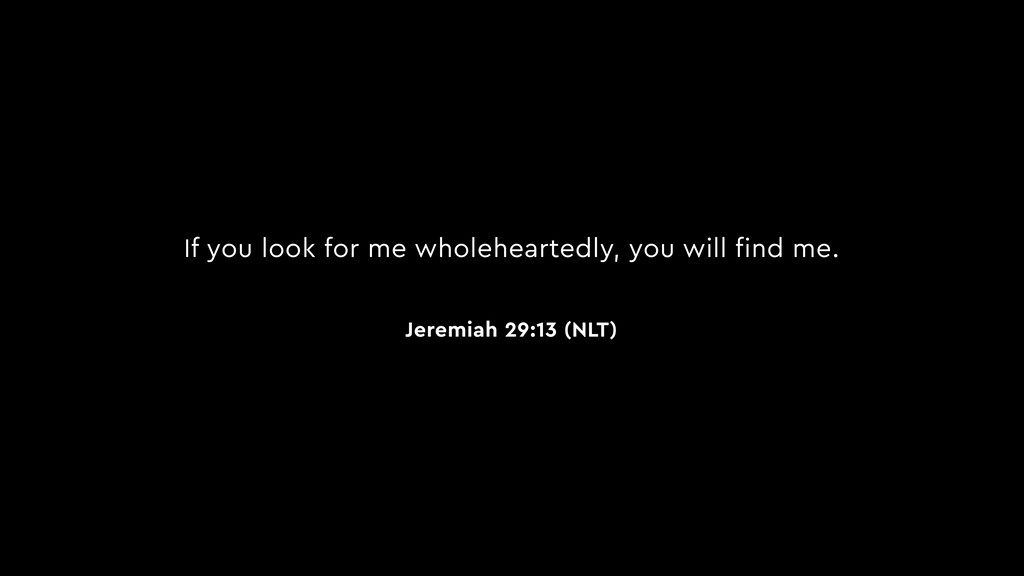 If you look for me wholeheartedly, you will fin...