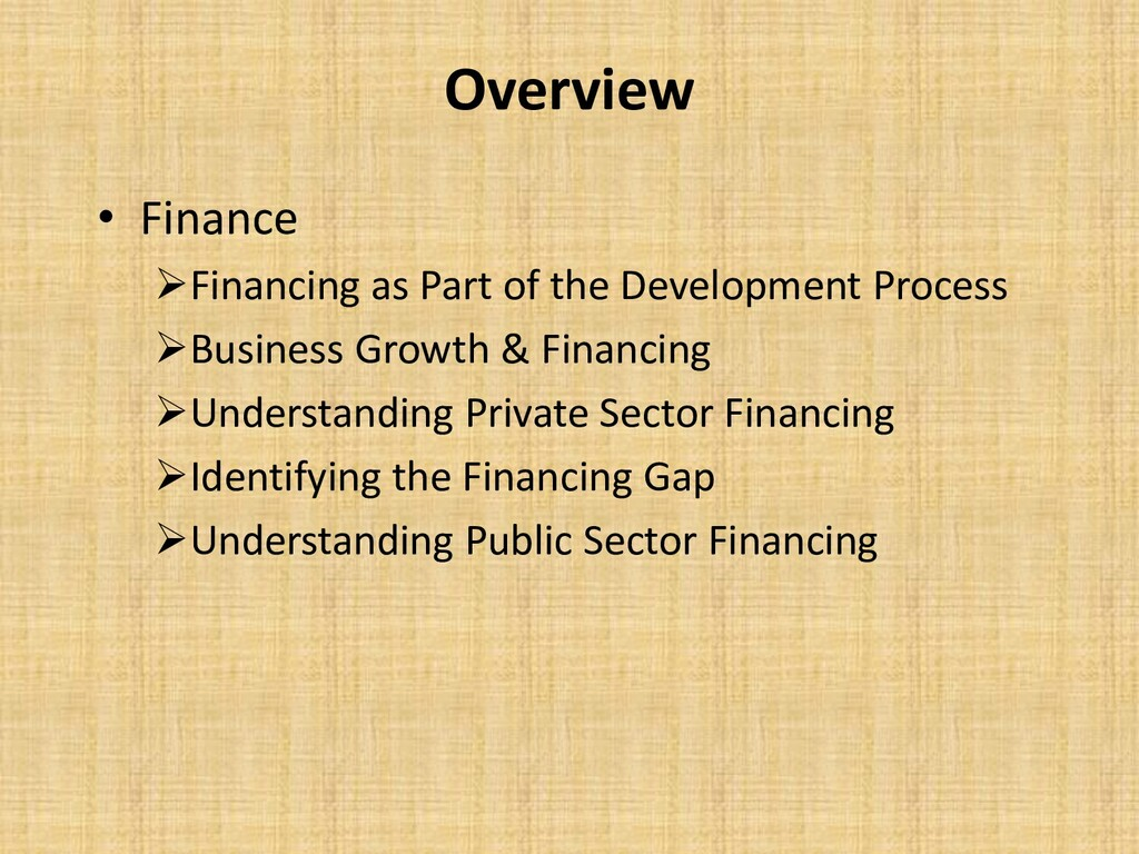 Overview • Finance ➢Financing as Part of the De...