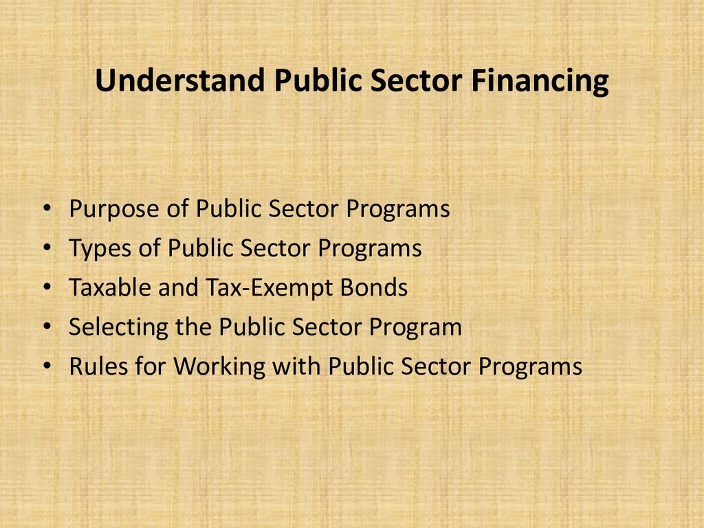 Understand Public Sector Financing • Purpose of...