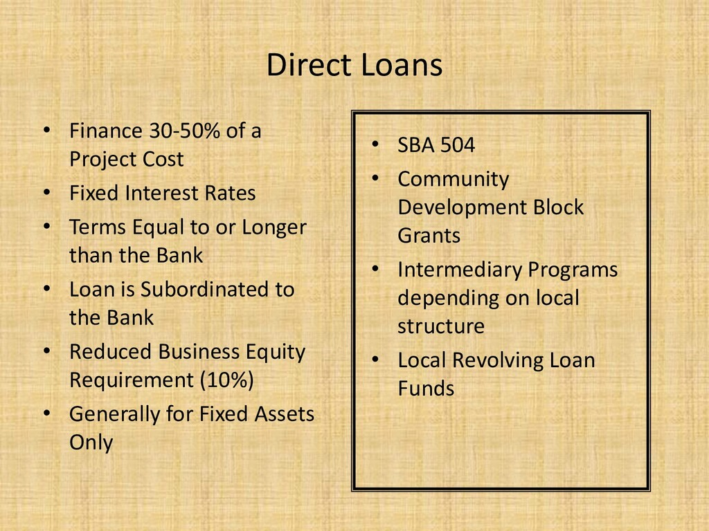 Direct Loans • Finance 30-50% of a Project Cost...