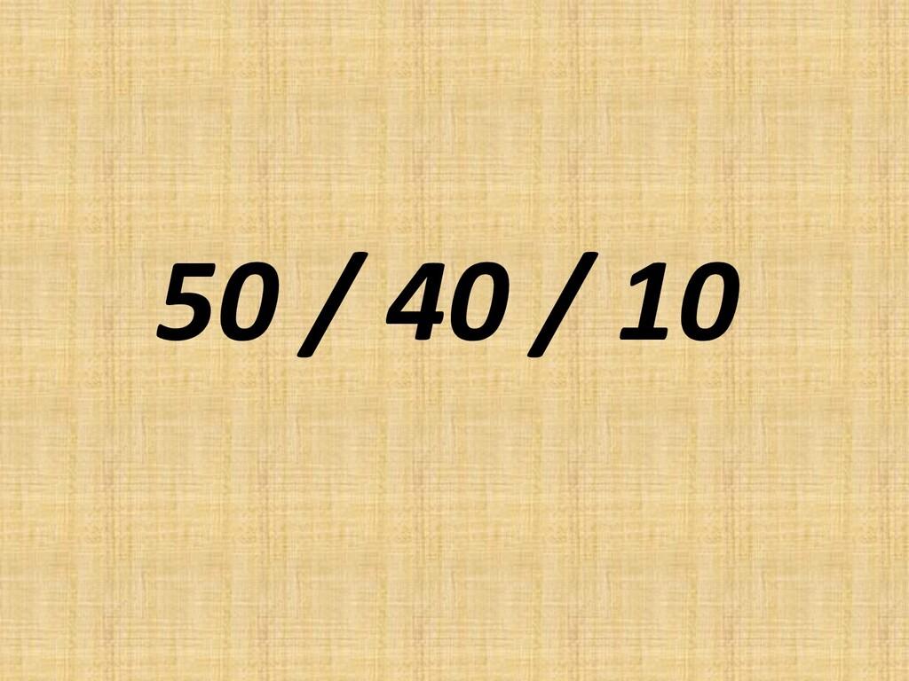 50 / 40 / 10