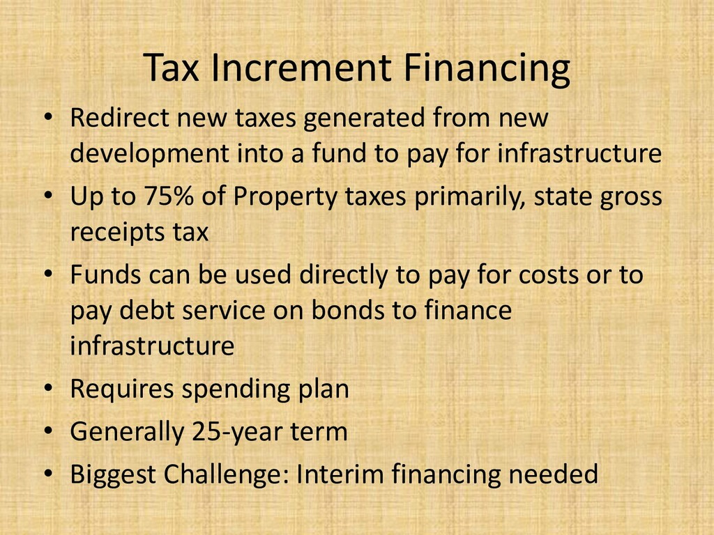 Tax Increment Financing • Redirect new taxes ge...