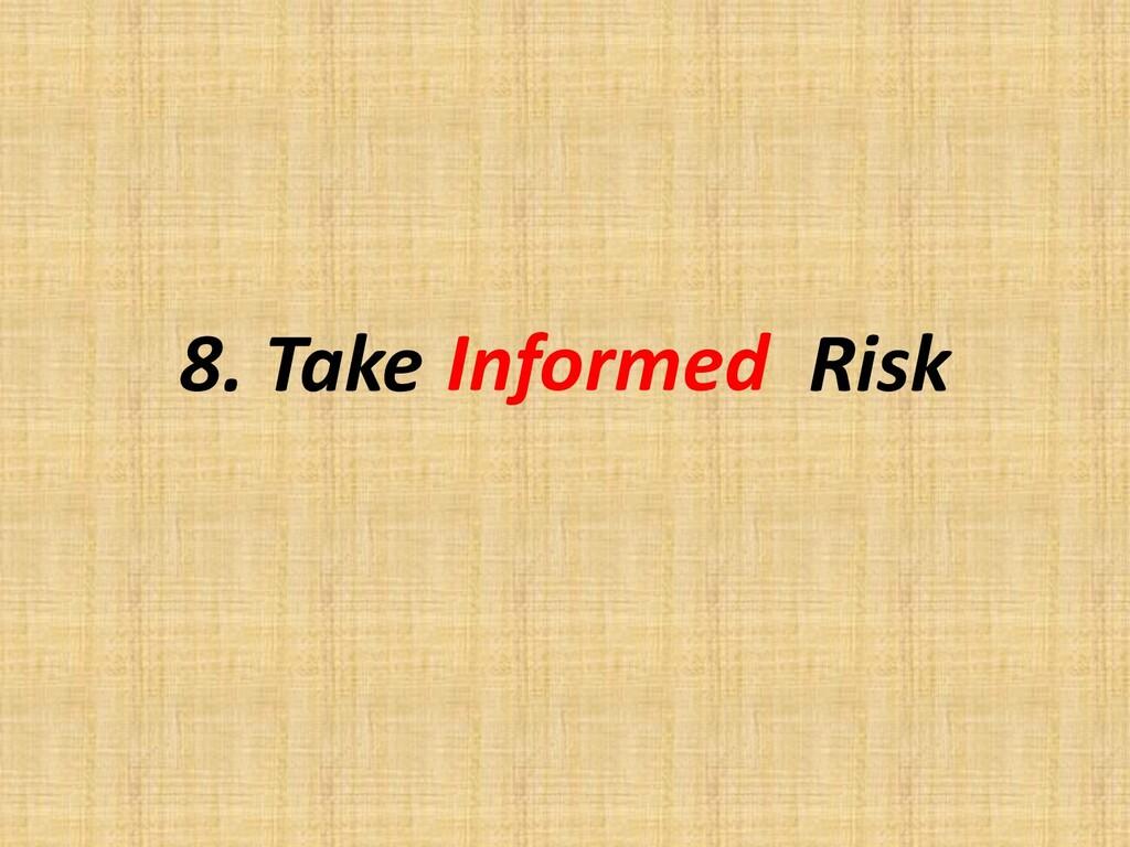 8. Take Risk Informed