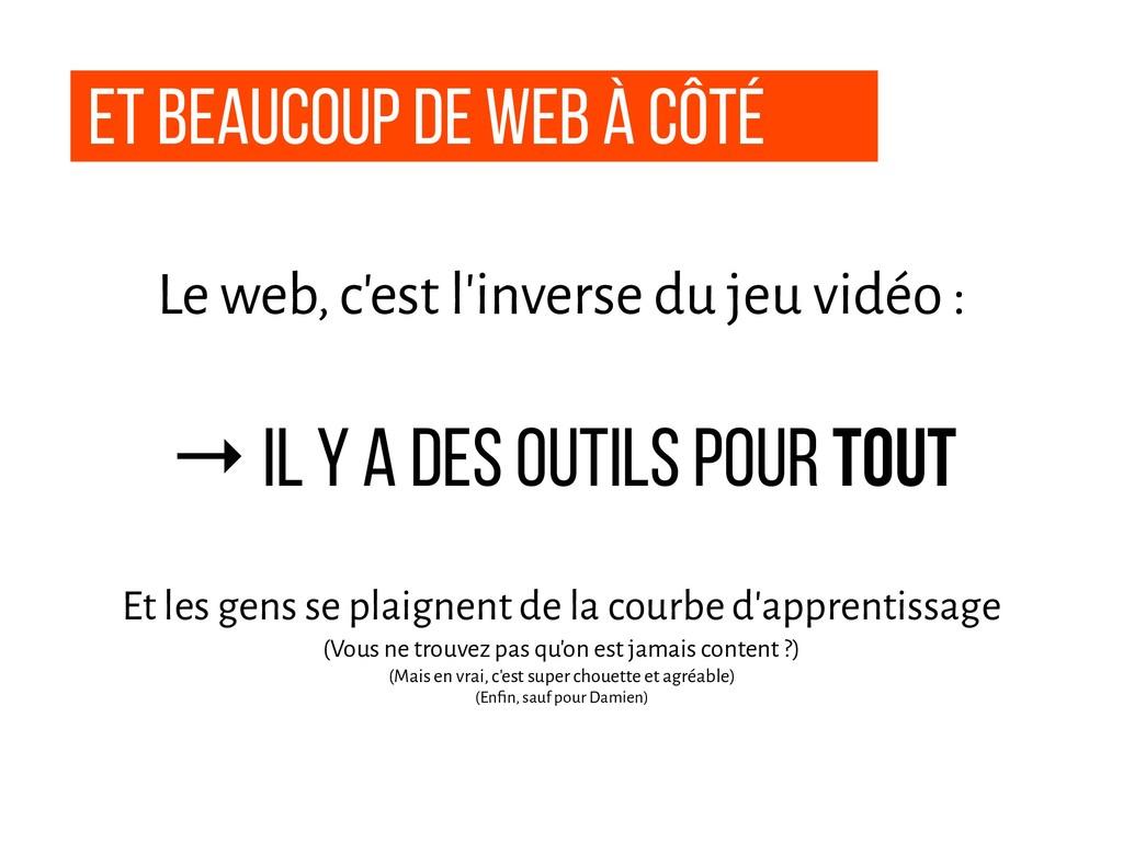 Et beaucoup de web à côté Le web, c'est l'inver...