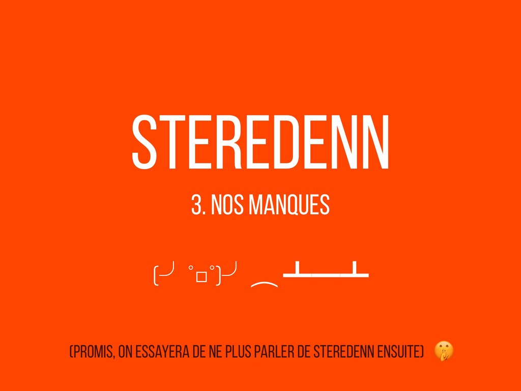 Steredenn 3. Nos Manques (╯°□°)╯︵ ┻━┻ (promis, ...