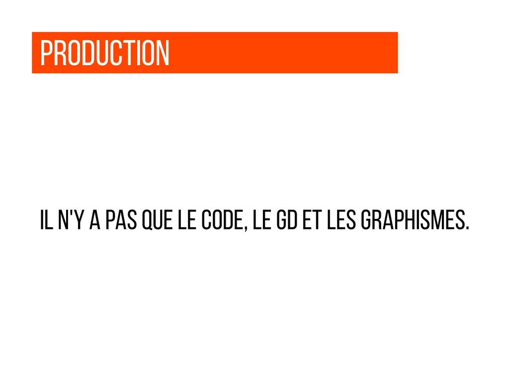 Production Il n'y a pas que le code, le GD et l...