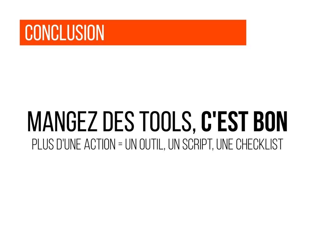 Conclusion mangez des tools, c'est bon Plus d'u...