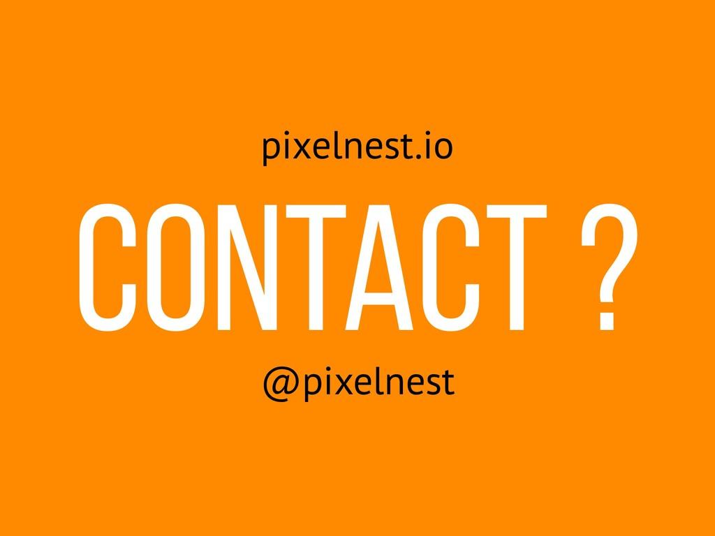 Contact ? pixelnest.io @pixelnest
