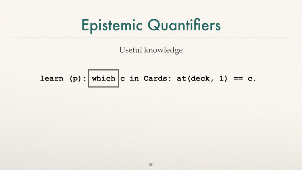 Epistemic Quantifiers 101 learn (p): which c in ...