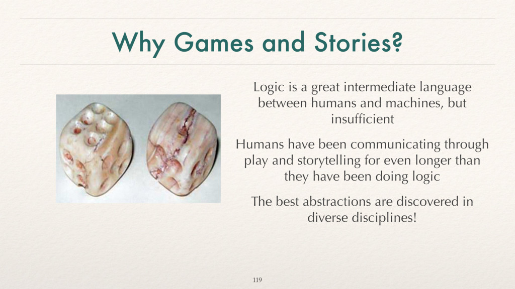 Why Games and Stories? Logic is a great interme...
