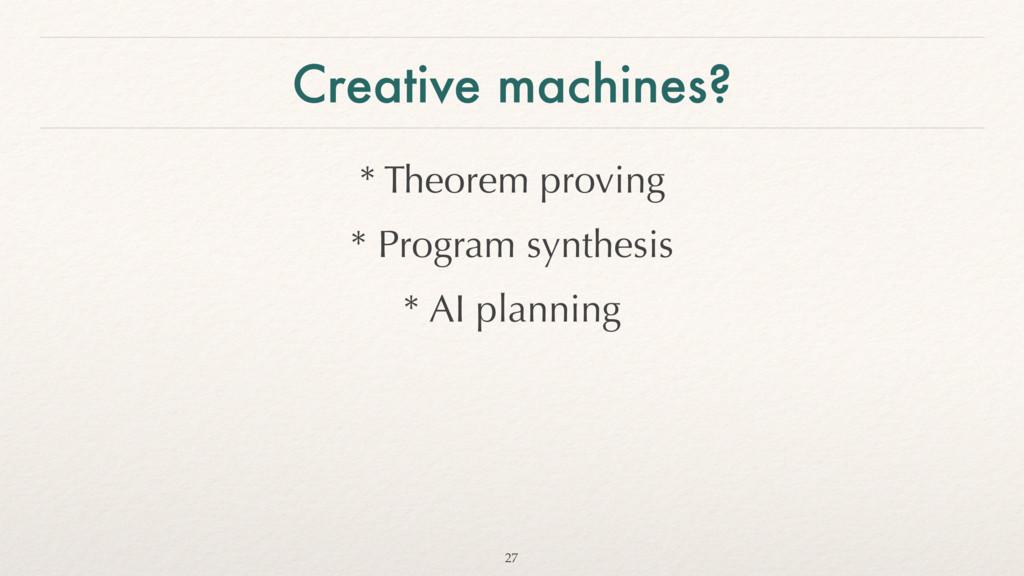 Creative machines? * Theorem proving * Program ...