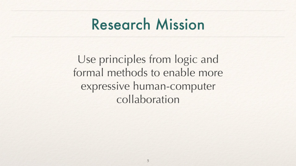 Research Mission Use principles from logic and ...