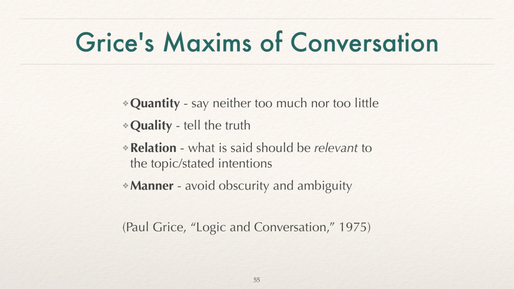 Grice's Maxims of Conversation ❖ Quantity - say...