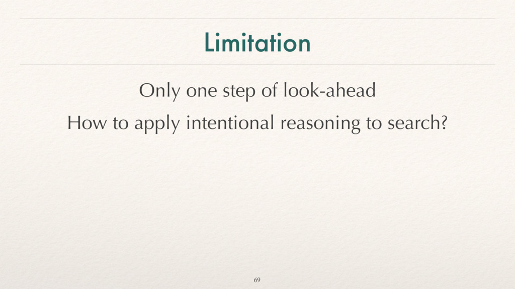 Limitation Only one step of look-ahead How to a...