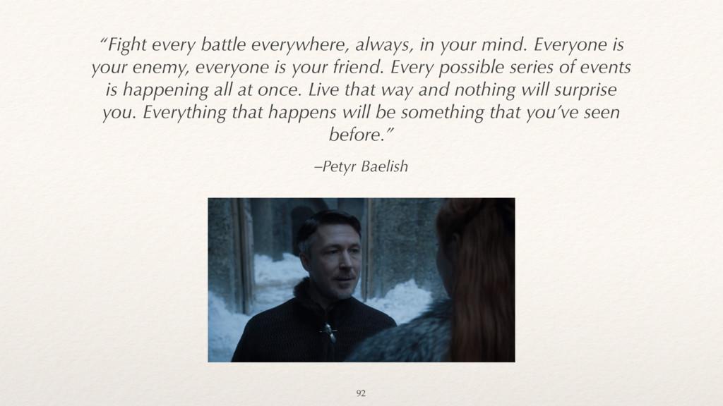 "–Petyr Baelish ""Fight every battle everywhere, ..."