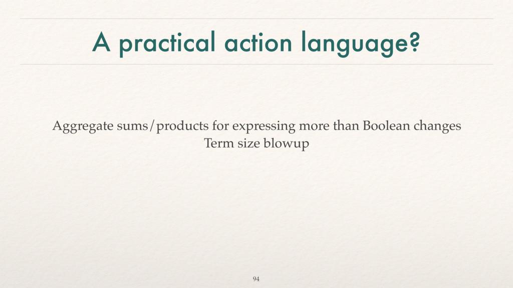 A practical action language? 94 Aggregate sums/...