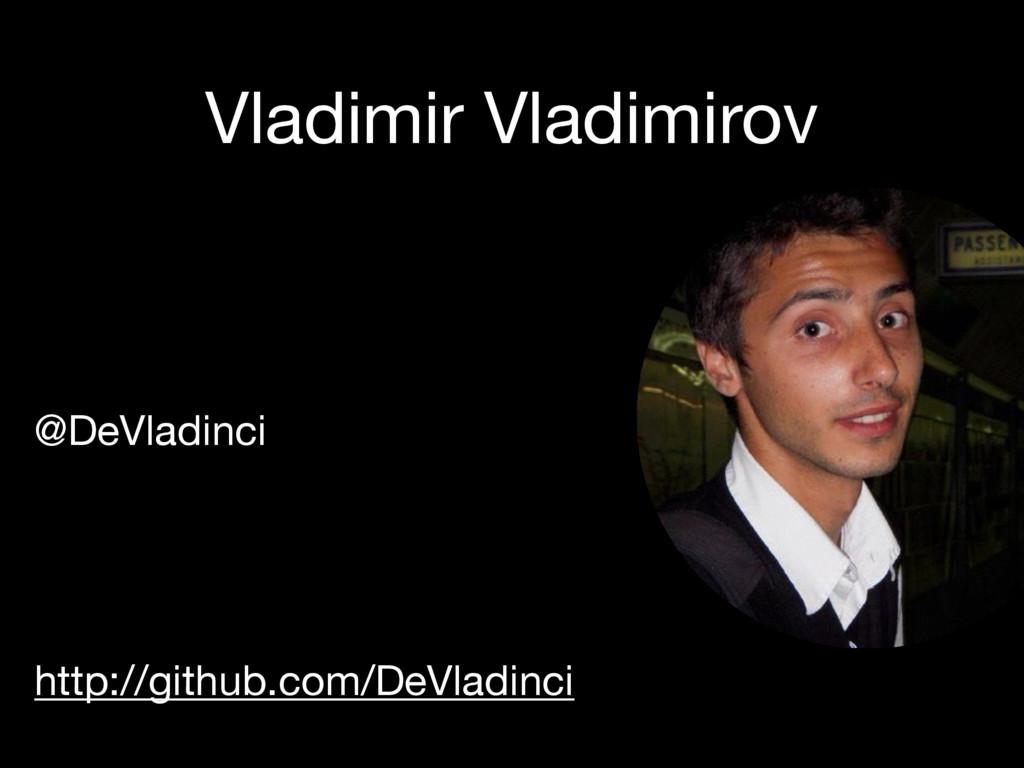 Vladimir Vladimirov @DeVladinci  http://github....