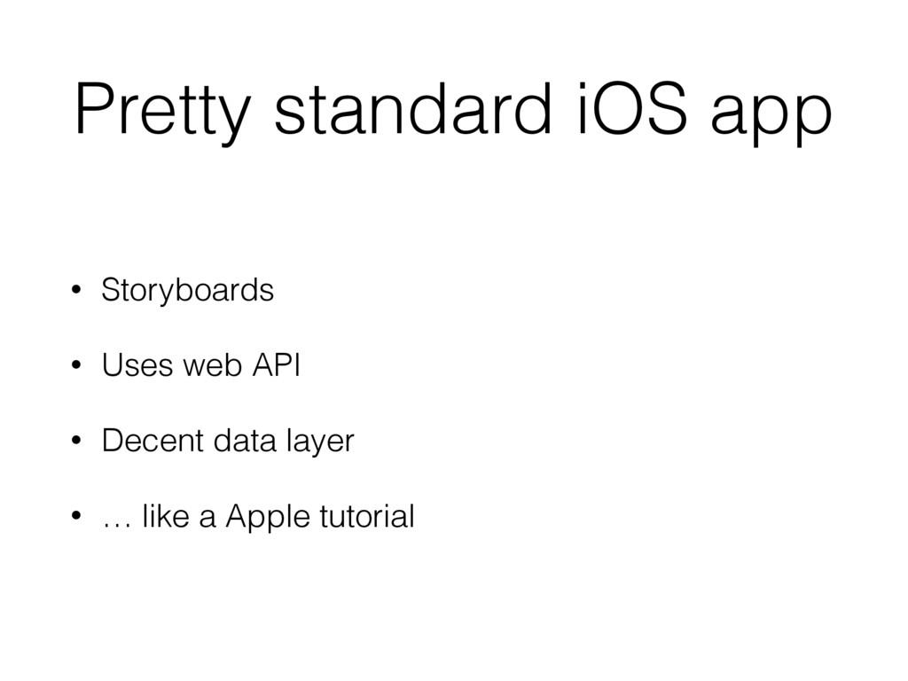 Pretty standard iOS app • Storyboards • Uses we...