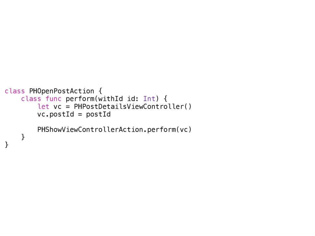 class PHOpenPostAction { class func perform(wit...