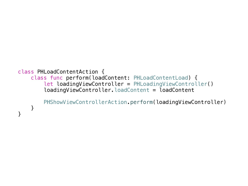 class PHLoadContentAction { class func perform(...