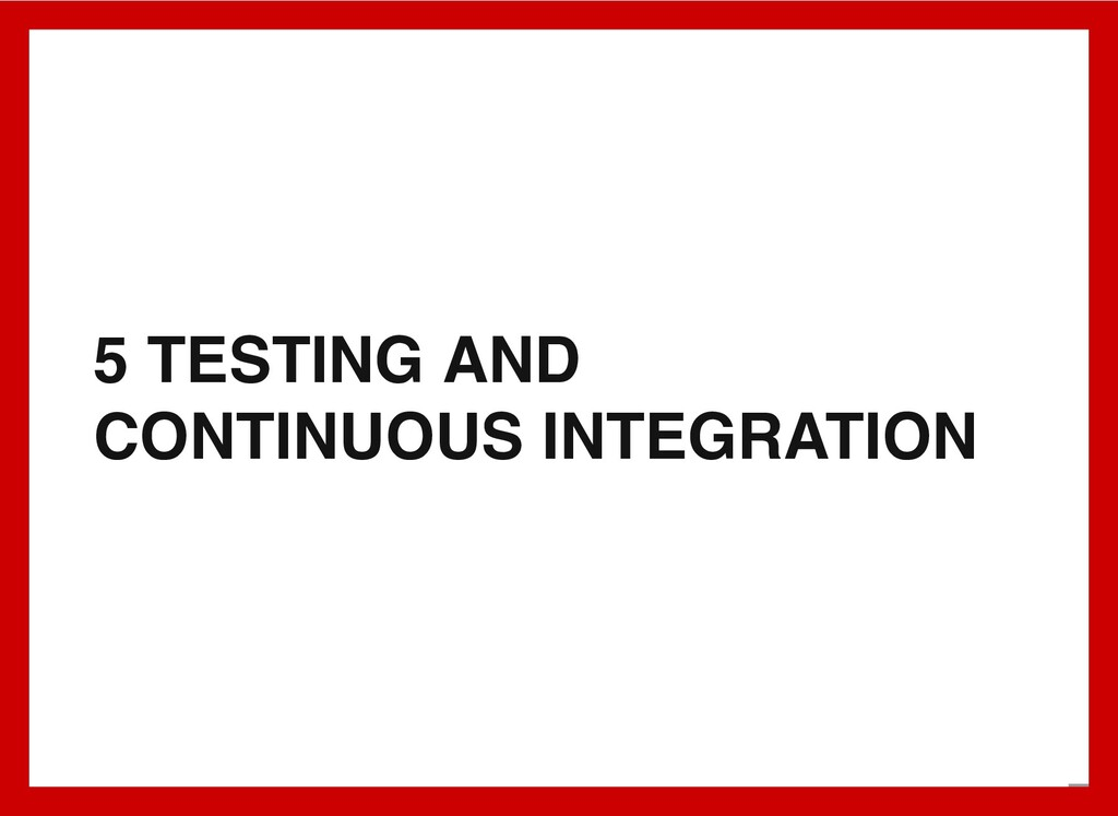 5 TESTING AND CONTINUOUS INTEGRATION 6 . 1
