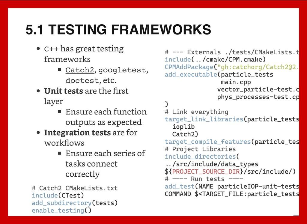 5.1 TESTING FRAMEWORKS C++ has great testing fr...