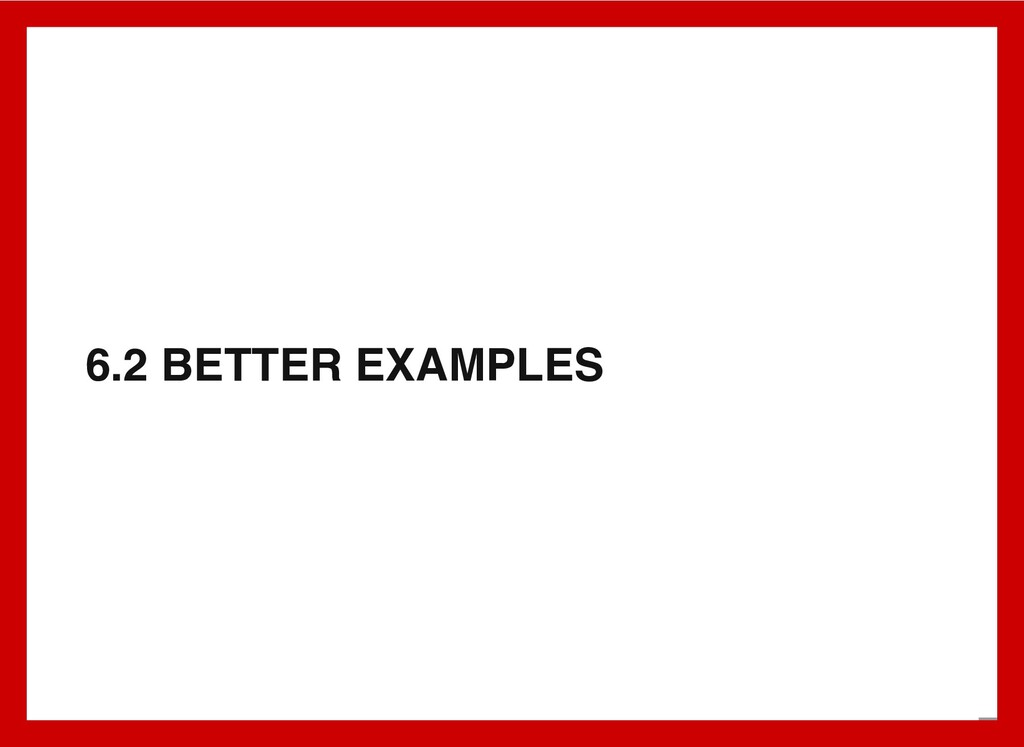 6.2 BETTER EXAMPLES 7 . 4