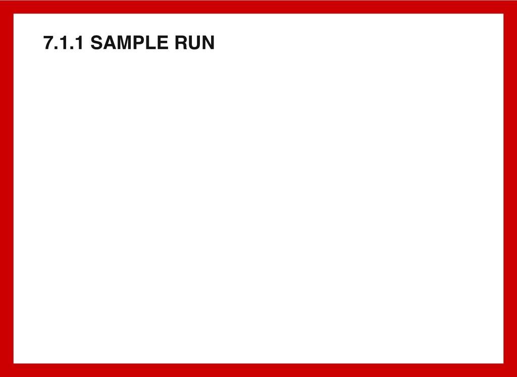 7.1.1 SAMPLE RUN