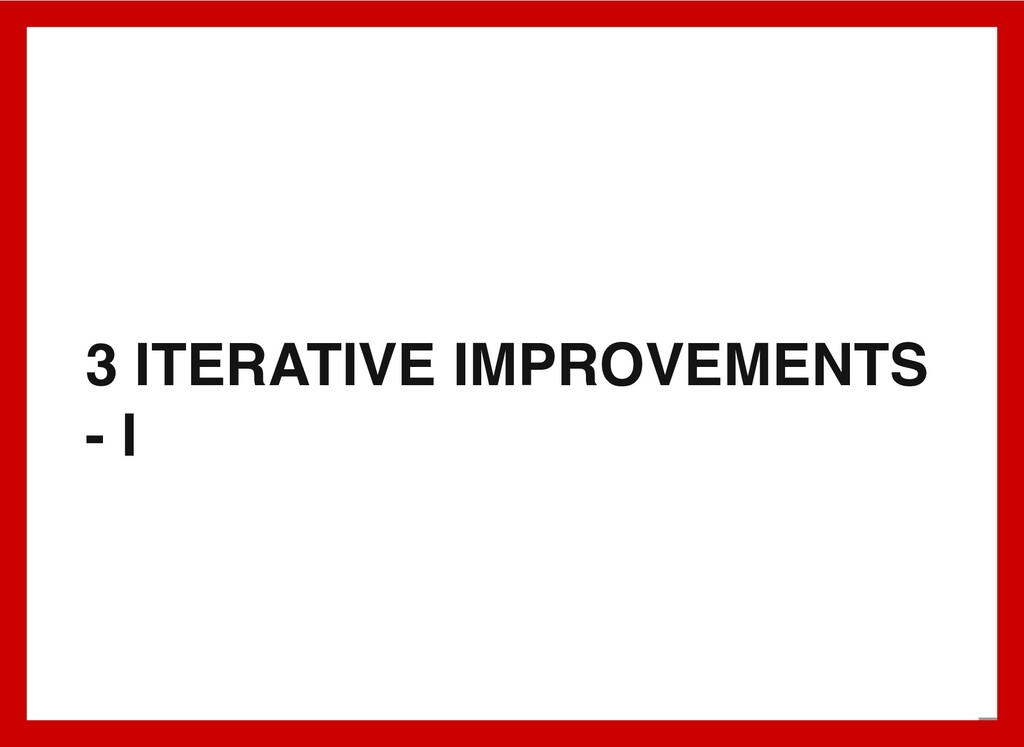 3 ITERATIVE IMPROVEMENTS - I 4 . 1