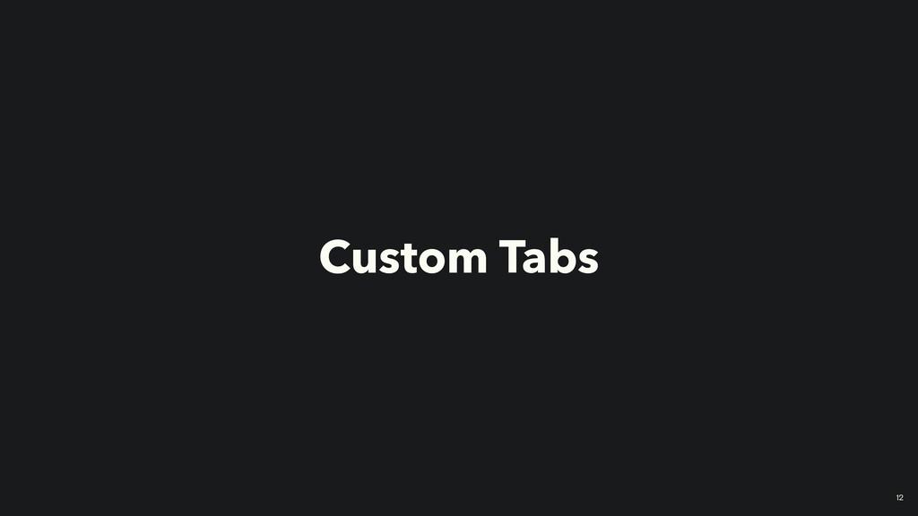 12 Custom Tabs