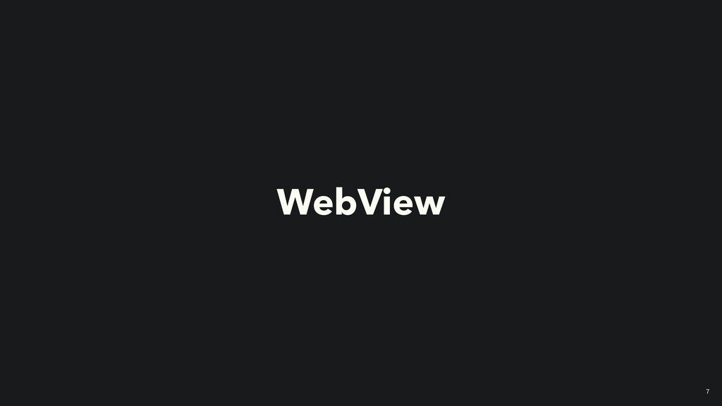 7 WebView