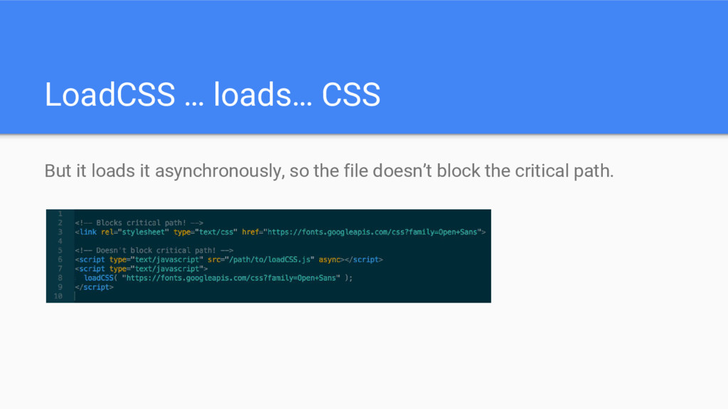 LoadCSS … loads… CSS But it loads it asynchrono...