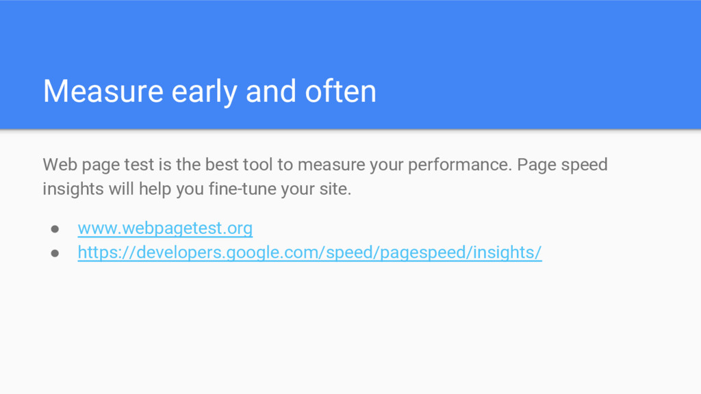 Measure early and often Web page test is the be...