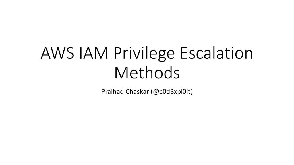 AWS IAM Privilege Escalation Methods Pralhad Ch...