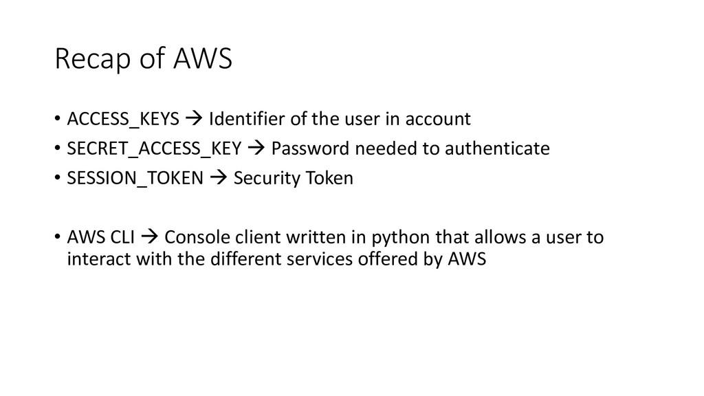Recap of AWS • ACCESS_KEYS → Identifier of the ...