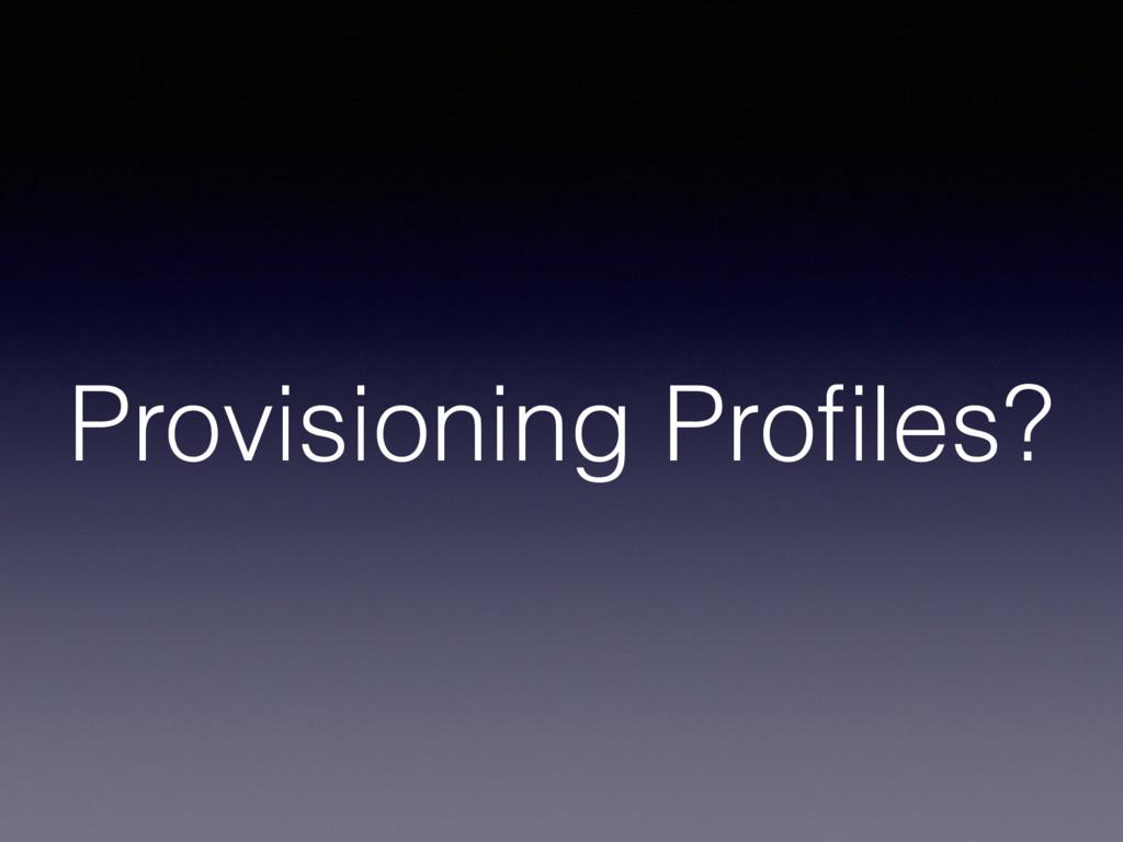 Provisioning Profiles?