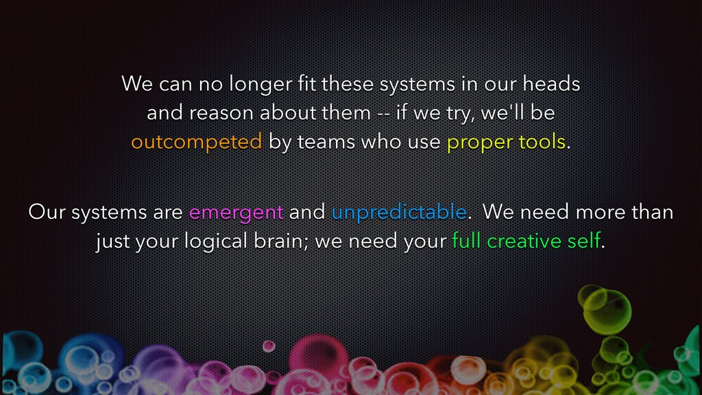 We can no longer fit these systems in our heads ...