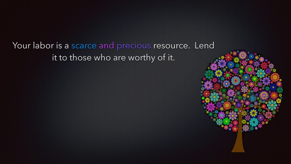 Your labor is a scarce and precious resource. L...