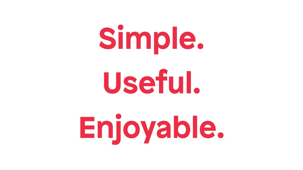 Simple. Useful. Enjoyable.
